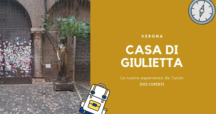 Casa di Giulietta di Verona: La nostra esperienza da turisti