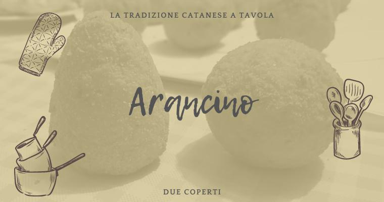 La tradizione catanese a tavola: Arancino (+Ricetta)