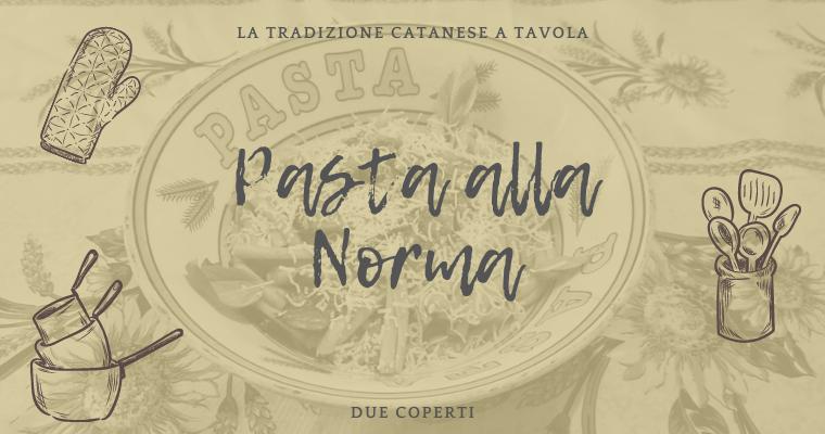 La tradizione catanese a tavola: Pasta alla Norma (+Ricetta)