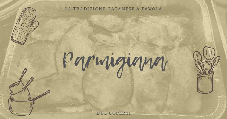 La tradizione catanese a tavola: Parmigiana (+Ricetta)