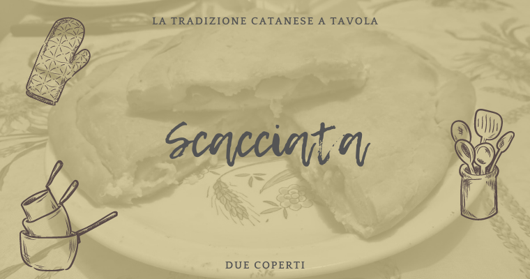 La tradizione catanese a tavola: Scacciata (+Ricetta)