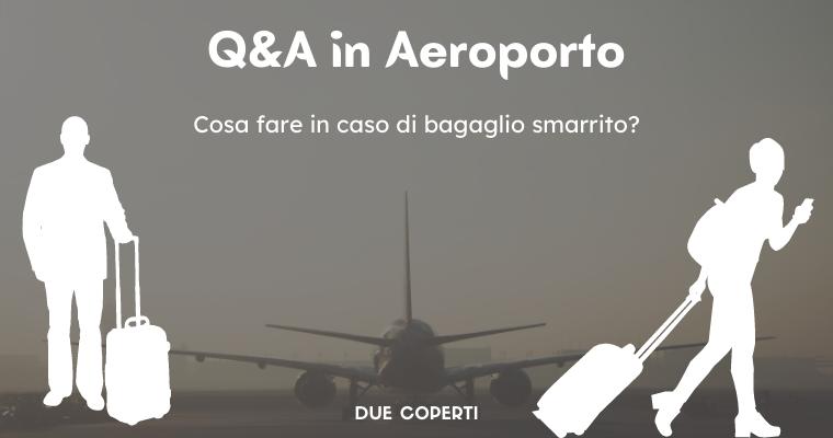 Q&A in Aeroporto: Cosa fare in caso di bagaglio smarrito?