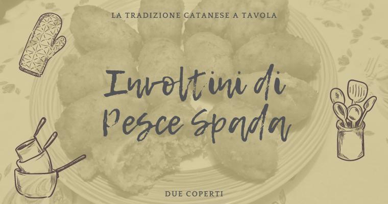 La tradizione catanese a tavola: Involtini di Pesce Spada (+Ricetta)