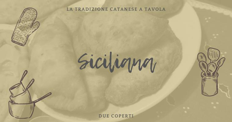 La tradizione catanese a tavola: Siciliana (+Ricetta)