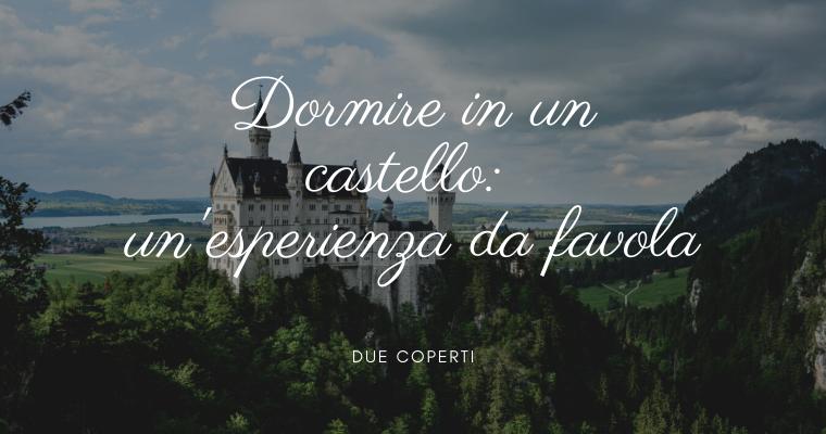Dormire in un castello: un'esperienza da favola