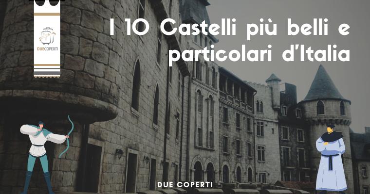 I 10 Castelli più belli e particolari d'Italia
