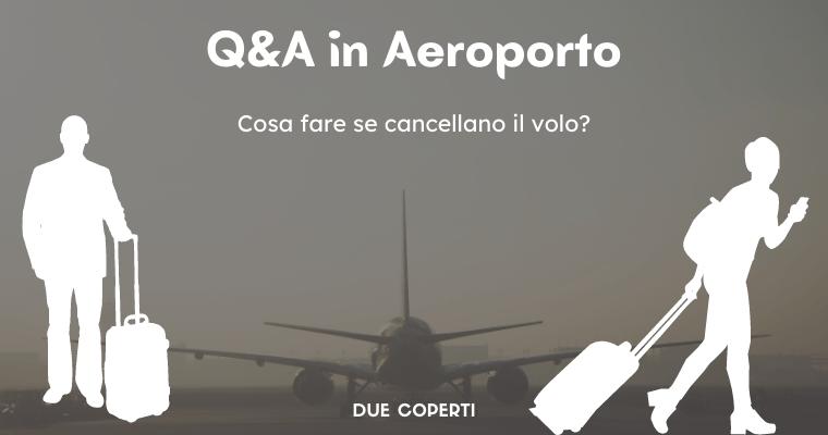 Q&A in Aeroporto: Cosa fare se cancellano il volo?