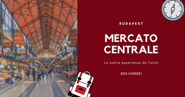 Mercato Centrale di Budapest: La nostra esperienza da Turisti