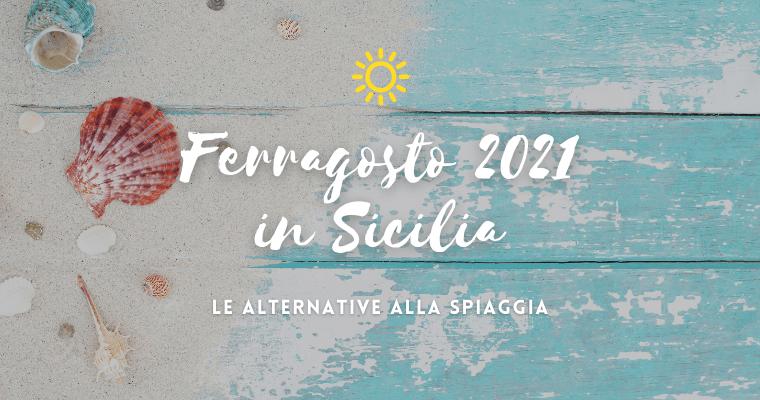 Ferragosto 2021 in Sicilia: le alternative alla spiaggia